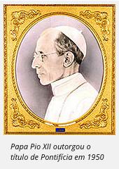 Papa Pio XII outorgou o título de Pontifícia em 1950