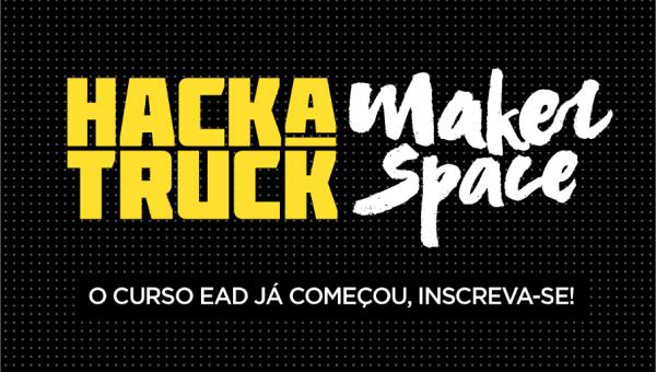 Hackatruck Makerspace abre vagas para curso EAD