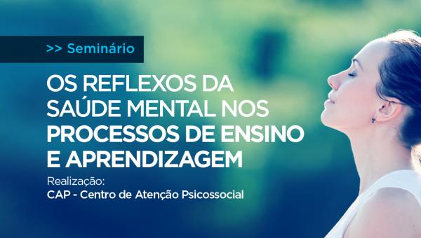 Seminário aborda os reflexos da saúde mental nos processos de ensino e aprendizagem