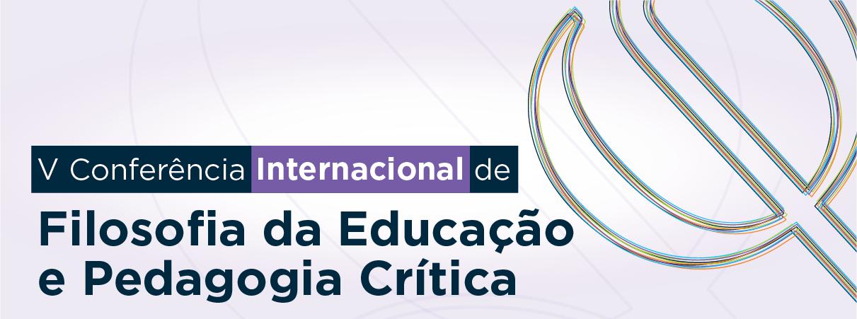 V Conferência Internacional de Filosofia da Educação e Pedagogia Crítica